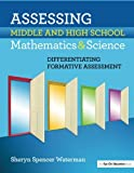 Assessing Middle and High School Mathematics & Science: Differentiating Formative Assessment