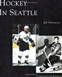 Hockey in Seattle (Images of Sports: Washington)