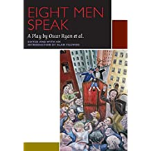 Eight Men Speak: A Play by Oscar Ryan et al. (Canadian Literature Collection)