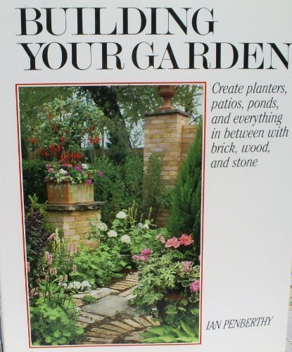 Building Your Garden: Create Planters, Patios, Ponds, & Everything in Between With Brick, Wood and Sto ne (Outlet Furniture Brick)