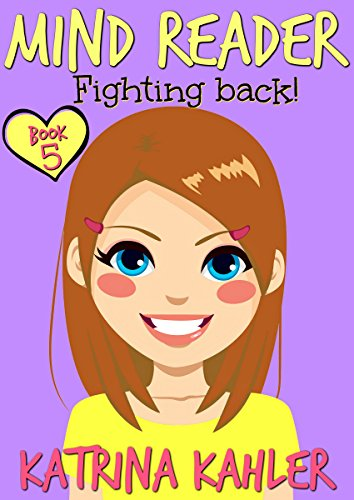 MIND READER - Book 5: Fighting Back!: (Diary Book for Girls aged 9-12) (Digital Book Readers)