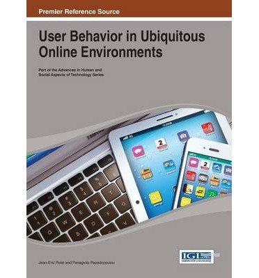 [(User Behavior in Ubiquitous Online Environments )] [Author: Jean-Eric Pelet] [Oct-2013]