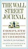 img - for The Wall Street Journal. Complete Retirement Guidebook: How to Plan It, Live It and Enjoy It (Wall Street Journal Guides) book / textbook / text book