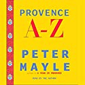 Provence A-Z Audiobook by Peter Mayle Narrated by John Lee