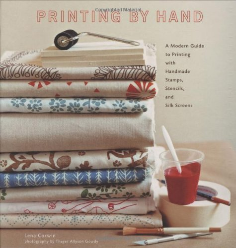 Printing by Hand: A Modern Guide to Printing with Handmade Stamps, Stencils, and Silk Screens [Hardcover-spiral] by