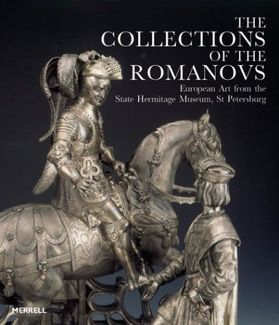 The Collections of the Romanovs: European Art from the State Hermitage Museum, st Petersburg
