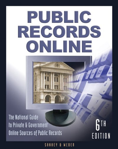 Download Public Records Online: The Master Guide to Private & Goverment Online Sources of Public Records PDF