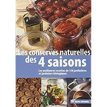 Les Conserves naturelles des quatre saisons - Nouvelle édition -- Les meilleures recettes de 150 jardinières et jardinier biologiques