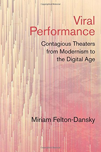 Viral Performance: Contagious Theaters from Modernism to the Digital Age