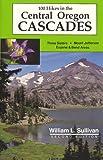 100 Hikes in the Central Oregon Cascades, William L. Sullivan, 0961815264