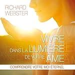 Vivre dans la lumière de votre âme: Comprendre votre moi éternel | Richard Webster