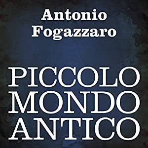 Piccolo mondo antico [Little Old-Fashioned World] Audiobook