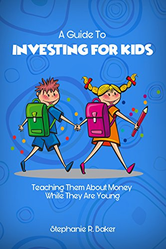 A Guide To Investing For Kids: Money and Saving Guide For Parents and Children About Smart Spending, Earning, Budgeting, Finance  and Stock Market, Teach them While They are Young! (Best Way To Earn A Million Dollars)