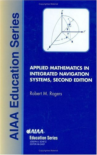 Applied Mathematics in Integrated Navigation Systems (AIAA Education Series) by Robert M. Rogers (2003-10-04)