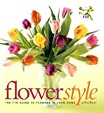 Flower Style: The FTD Guide to Flowers in Your Home, Pat Ross, 1584792272