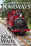 Narrow Gauge Railways of North Wales, Andrew Wilson, 0752427881