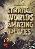 Strange Worlds Amazing Places: A Tour of Earth's Marvels and Mysteries