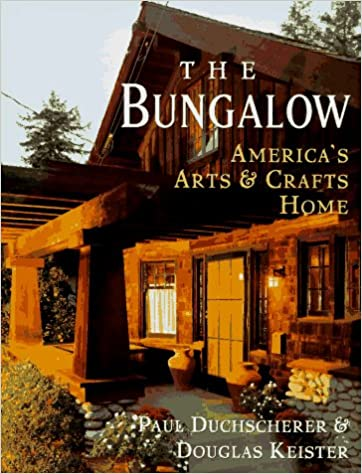 The Bungalow: America'S Arts And Crafts Home: Paul Duchscherer