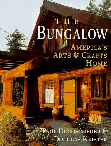 The Bungalow: America's Arts and Crafts Home