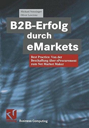 B2B-Erfolg durch eMarkets. Best Practice: Von der Beschaffung über eProcurement zum Net Market Maker