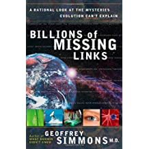 Billions of Missing Links: A Rational Look at the Mysteries Evolution Cant Explain