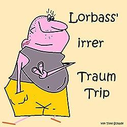 Lorbass' irrer Traum-Trip