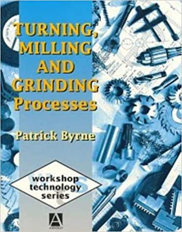 Turning, Milling and Grinding Processes (Workshop Technology