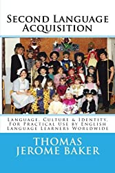 Second Language Acquisition: Language, Culture & Identity, For Practical Use by English Language Learners Worldwide ?  ELL / ESL / EAL / EFL