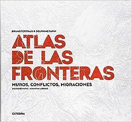Bajar Epub Gratis A Ipad «Atlas De Las Fronteras: Muros, Conflictos, Migraciones»