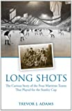 Long Shots: The Curious Story of the Four Maritime Teams That Played for the Stanley Cup