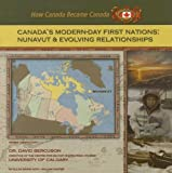 Front cover for the book Canada's Modern-Day First Nations: Nunavut And Evolving Relationships (How Canada Became Canada) by Ellyn Sanna