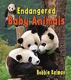 Endangered Baby Animals, Bobbie Kalman, 0778740811