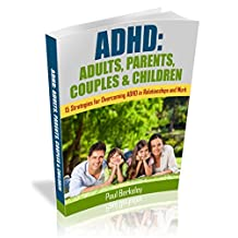 ADHD: ADULTS, PARENTS, COUPLES & CHILDREN: 15 STRATEGIES FOR OVERCOMING ADHD IN RELATIONSHIPS AND WORK