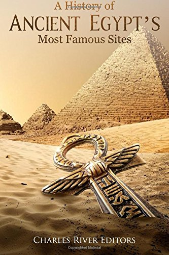 A History of Ancient Egypt's Most Famous Sites