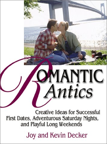 Romantic Antics: Creative Ideas for Successful First Dates, Adventurous Saturday Nights, and Playful Long Weekends