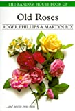The Random House Book of Old Roses, Roger Phillips and Martyn Rix, 0375751963