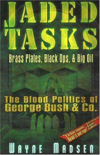 Jaded Tasks: Brass Plates, Black Ops & Big Oil―The Blood Politics of George Bush & Co. pdf epub