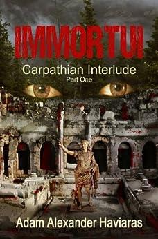 IMMORTUI (Carpathian Interlude Book 1) by [Haviaras, Adam Alexander]