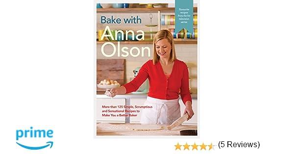 Bake With Anna Olson: More Than 125 Simple, Scrumptious and Sensational Recipes to Make You a Better Baker: Amazon.es: Anna Olson: Libros en idiomas ...