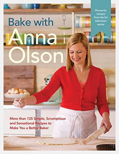 : More than 125 Simple, Scrumptious and Sensational Recipes to Make You a Better Baker ()