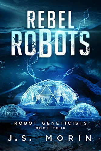 Rebel Robots (Robot Geneticists Book 4)