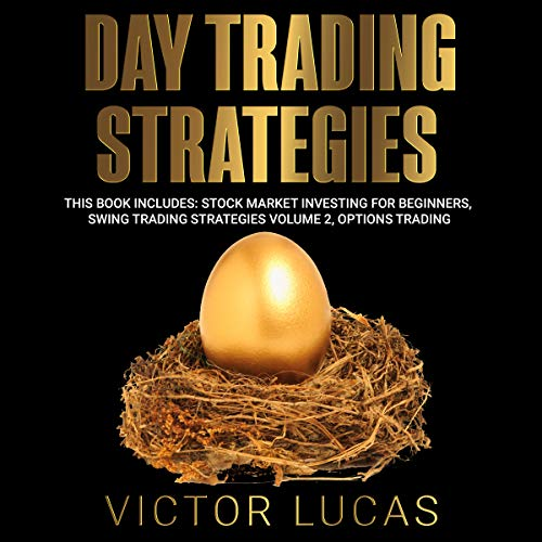 Day Trading Strategies: This Book Includes: Stock Market Investing for Beginners, Swing Trading Strategies Volume 2, Options Trading
