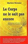 Le Corps ne le sait pas encore - Mémoires cellulaires : Chemin de conscience par Brousse