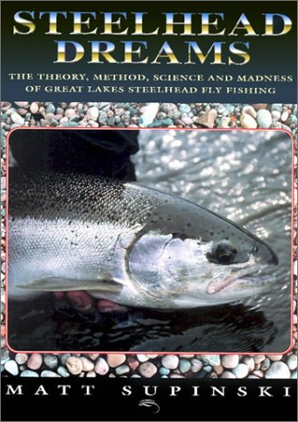 Download Steelhead Dreams: The Theory, Method, Science and Madness of Great Lakes Steelhead Fly Fishing PDF