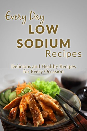Low Sodium Recipes: The Complete Guide to Breakfast, Lunch, Dinner, and More (Everyday Recipes) by Ranae Richoux