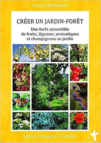 Amazon.fr - Créer un jardin-forêt : Une forêt comestible de fruits