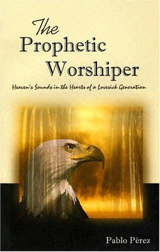 The Prophetic Worshiper: Heaven's Sounds in the Hearts of a Lovesick Generation Lovesick Heart