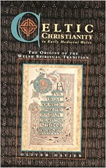 Celtic Christianity in Early Medieval Wales: The Origins of the Welsh Spiritual Tradition