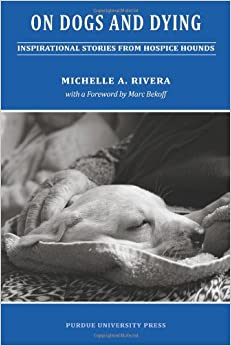 On Dogs and Dying: Inspirational Stories of Hospice Hounds (New Directions in the Human-Animal Bond)