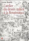 L'Atelier du dessin italien à la Renaissance : Variante et variation par Boubli